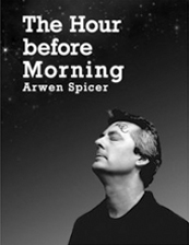 The Hour before Morning by Arwen Spicer