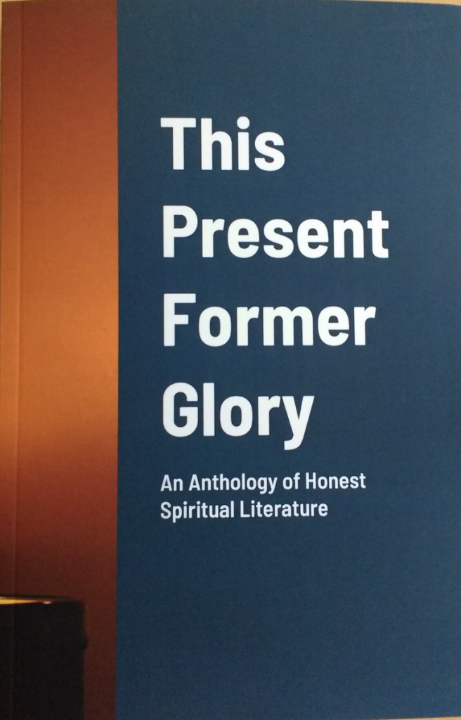 Cover of This Present Former Glory: An Anthology of Honest Spiritual Literature. The design is gray with a bronze bar.